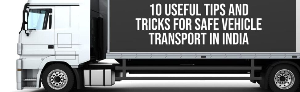 10 Useful Tips And Tricks For Safe Vehicle Transport In India!