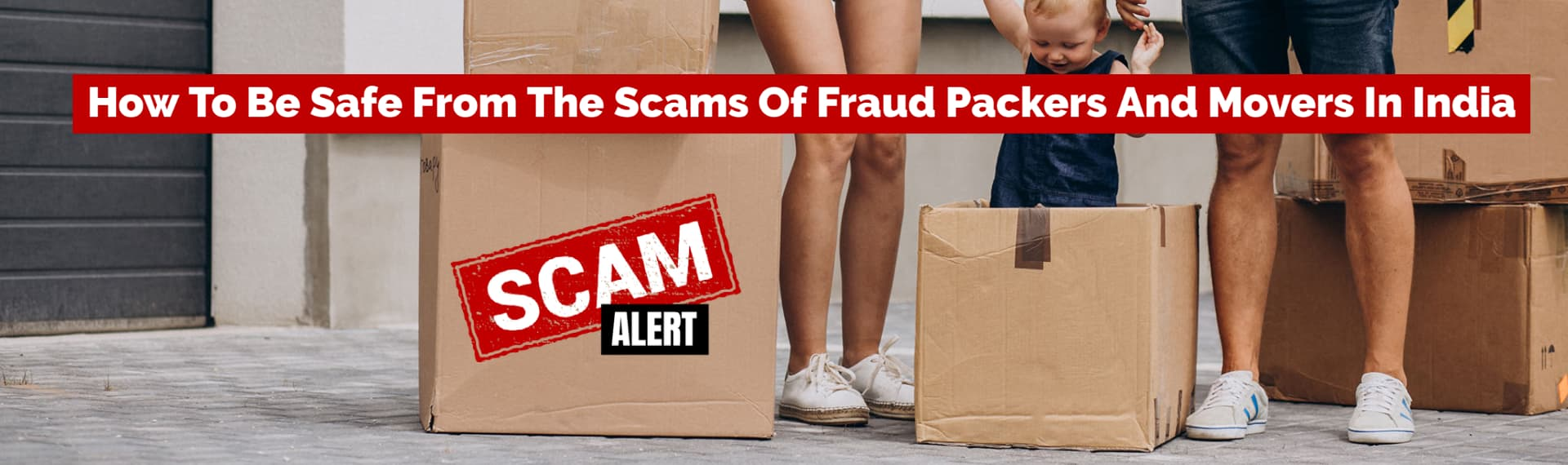 How To Stay Safe From Fraud Packers And Movers In India
