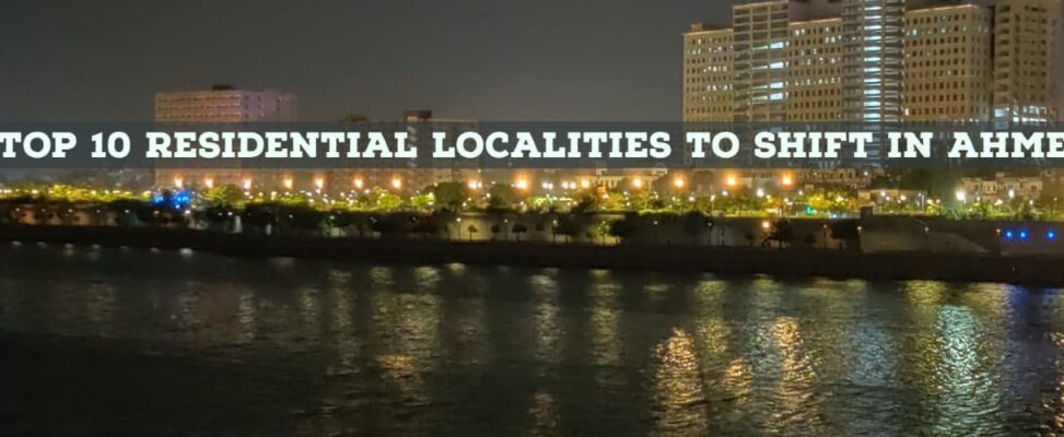 Top 10 Residential Localities to Shift in Ahmedabad
