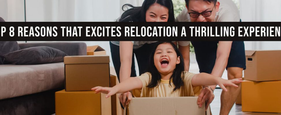 Here's Top 8 Reasons That Excite Relocation A Thrilling Experience