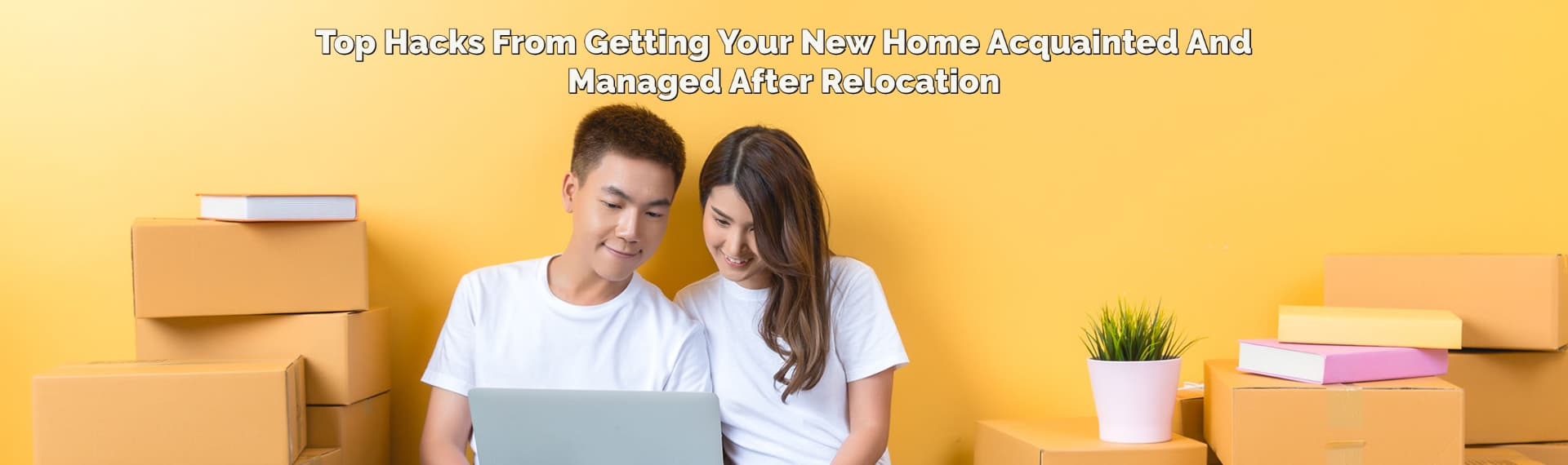 Top Hacks From Getting Your New Home Acquainted And Managed After Relocation