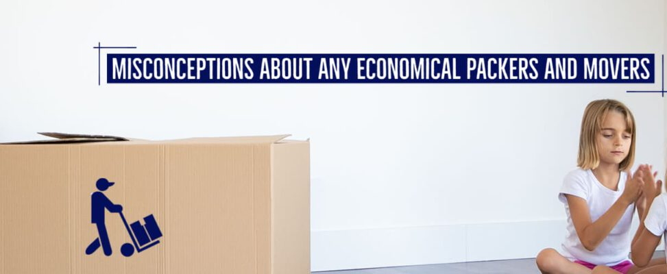 Understanding Misconceptions About Any Economical Packers And Movers