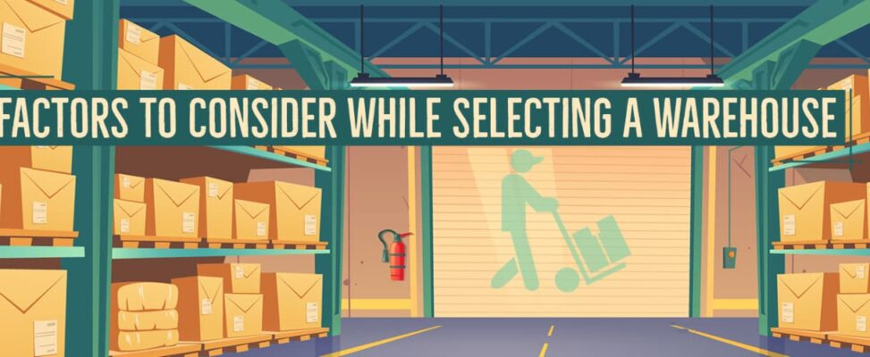 Factors To Consider While Selecting A Warehouse