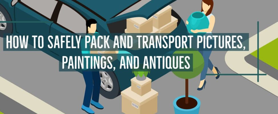 How To Safely Pack And Transport Pictures, Paintings, And Antiques