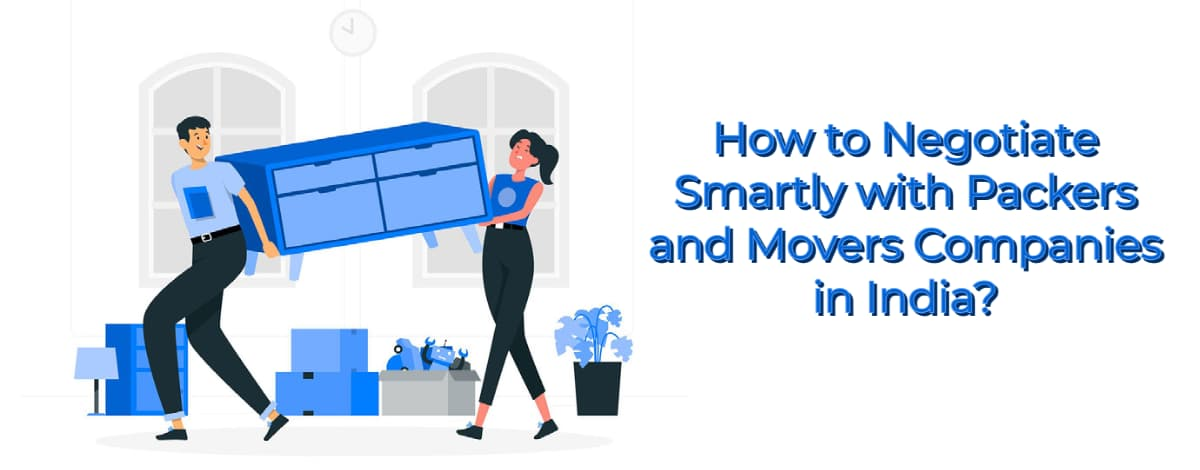 How to Negotiate Smartly with Packers and Movers Companies in India